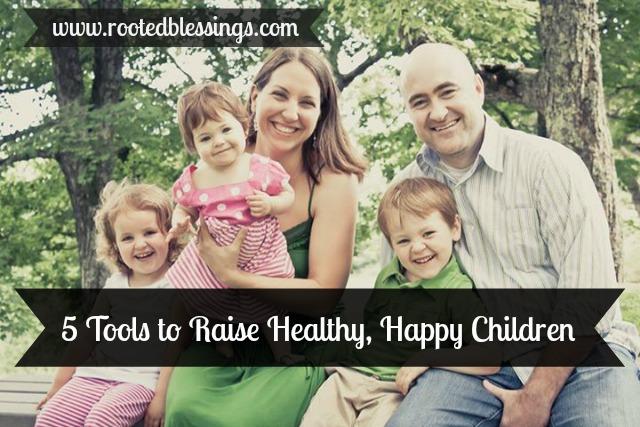 5 Tools to Raise Healthy, Happy Children