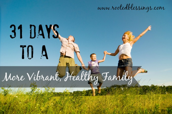 Januaryseries 31 Days to a More Vibrant, Healthy Family: Introduction