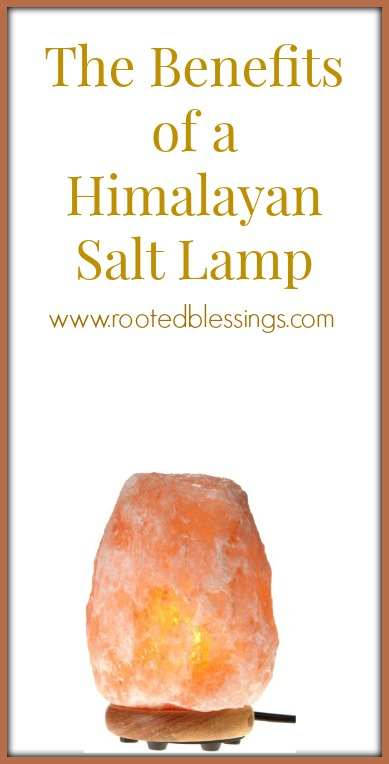 Benefits of a Himalayan Salt Lamp - Rooted Blessings